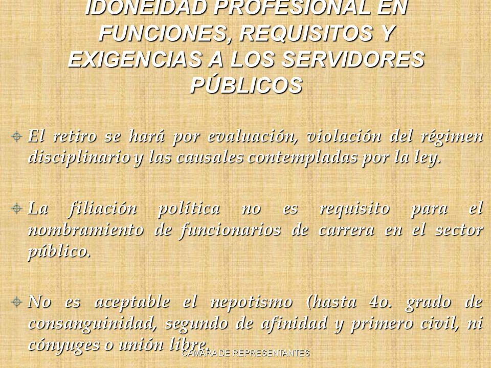 IDONEIDAD PROFESIONAL EN FUNCIONES, REQUISITOS Y EXIGENCIAS A LOS SERVIDORES PÚBLICOS El retiro se hará por evaluación, violación del régimen disciplinario y las causales contempladas por la ley.