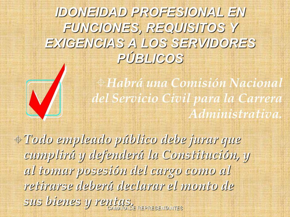 IDONEIDAD PROFESIONAL EN FUNCIONES, REQUISITOS Y EXIGENCIAS A LOS SERVIDORES PÚBLICOS Todo empleado público debe jurar que cumplirá y defenderá la Con