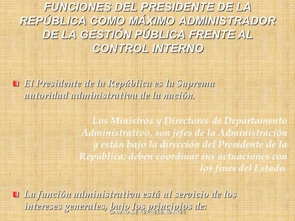 FUNCIONES DEL PRESIDENTE DE LA REPÚBLICA COMO MÁXIMO ADMINISTRADOR DE LA GESTIÓN PÚBLICA FRENTE AL CONTROL INTERNO El Presidente de la República es la