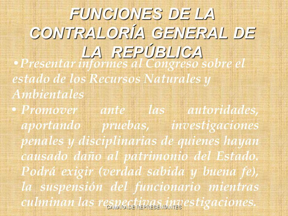 FUNCIONES DE LA CONTRALORÍA GENERAL DE LA REPÚBLICA Presentar informes al Congreso sobre el estado de los Recursos Naturales y Ambientales Promover an