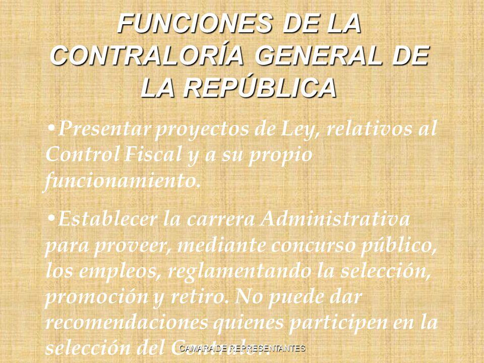 FUNCIONES DE LA CONTRALORÍA GENERAL DE LA REPÚBLICA Presentar proyectos de Ley, relativos al Control Fiscal y a su propio funcionamiento.
