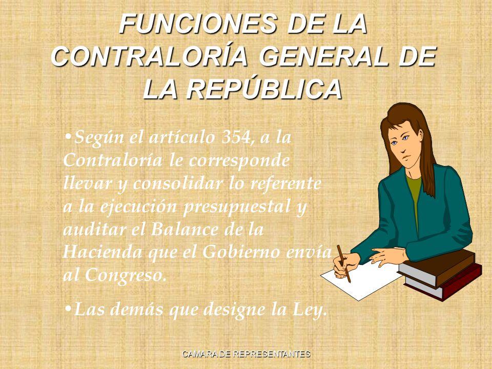 FUNCIONES DE LA CONTRALORÍA GENERAL DE LA REPÚBLICA Según el artículo 354, a la Contraloría le corresponde llevar y consolidar lo referente a la ejecución presupuestal y auditar el Balance de la Hacienda que el Gobierno envía al Congreso.