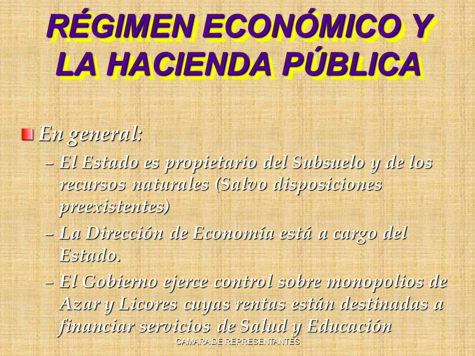RÉGIMEN ECONÓMICO Y LA HACIENDA PÚBLICA En general: – El Estado es propietario del Subsuelo y de los recursos naturales (Salvo disposiciones preexistentes) – La Dirección de Economía está a cargo del Estado.