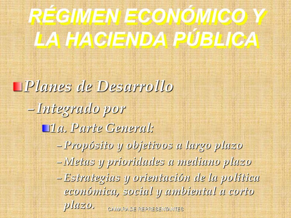 RÉGIMEN ECONÓMICO Y LA HACIENDA PÚBLICA Planes de Desarrollo – Integrado por 1a. Parte General: – Propósito y objetivos a largo plazo – Metas y priori