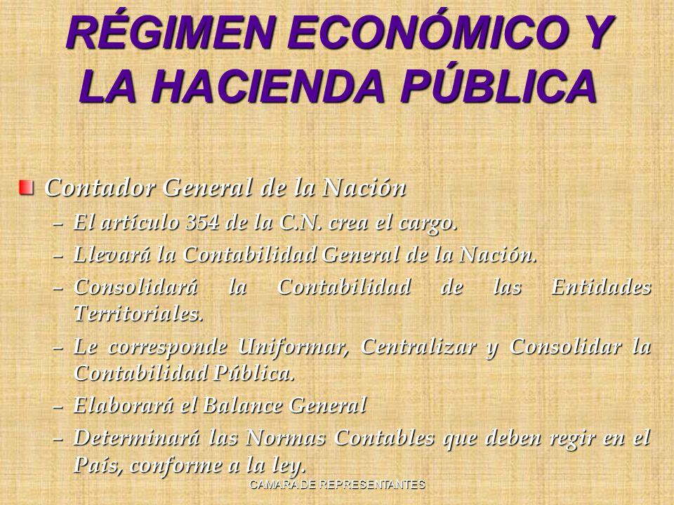 RÉGIMEN ECONÓMICO Y LA HACIENDA PÚBLICA Contador General de la Nación – El artículo 354 de la C.N. crea el cargo. – Llevará la Contabilidad General de