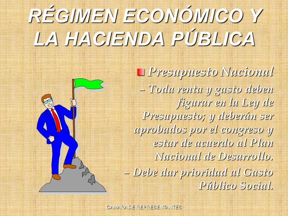 RÉGIMEN ECONÓMICO Y LA HACIENDA PÚBLICA Presupuesto Nacional – Toda renta y gasto deben figurar en la Ley de Presupuesto; y deberán ser aprobados por