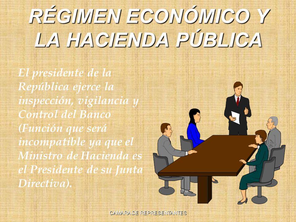 RÉGIMEN ECONÓMICO Y LA HACIENDA PÚBLICA El presidente de la República ejerce la inspección, vigilancia y Control del Banco (Función que será incompatible ya que el Ministro de Hacienda es el Presidente de su Junta Directiva).