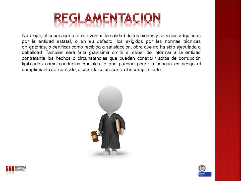No exigir, el supervisor o el interventor, la calidad de los bienes y servicios adquiridos por la entidad estatal, o en su defecto, los exigidos por l
