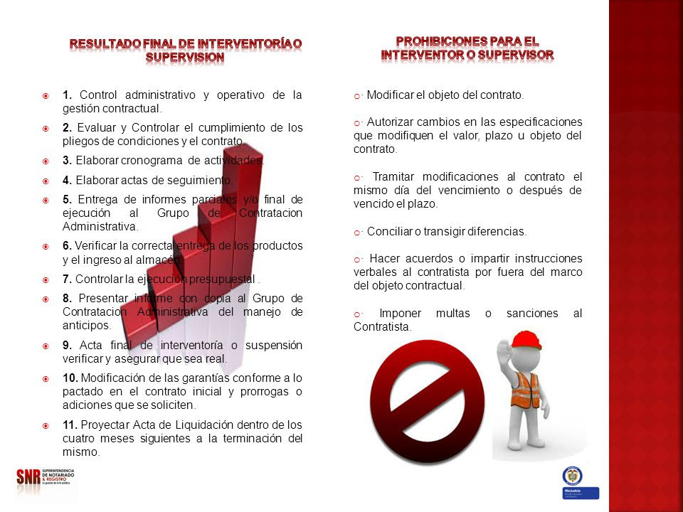 1. Control administrativo y operativo de la gestión contractual. 2. Evaluar y Controlar el cumplimiento de los pliegos de condiciones y el contrato. 3