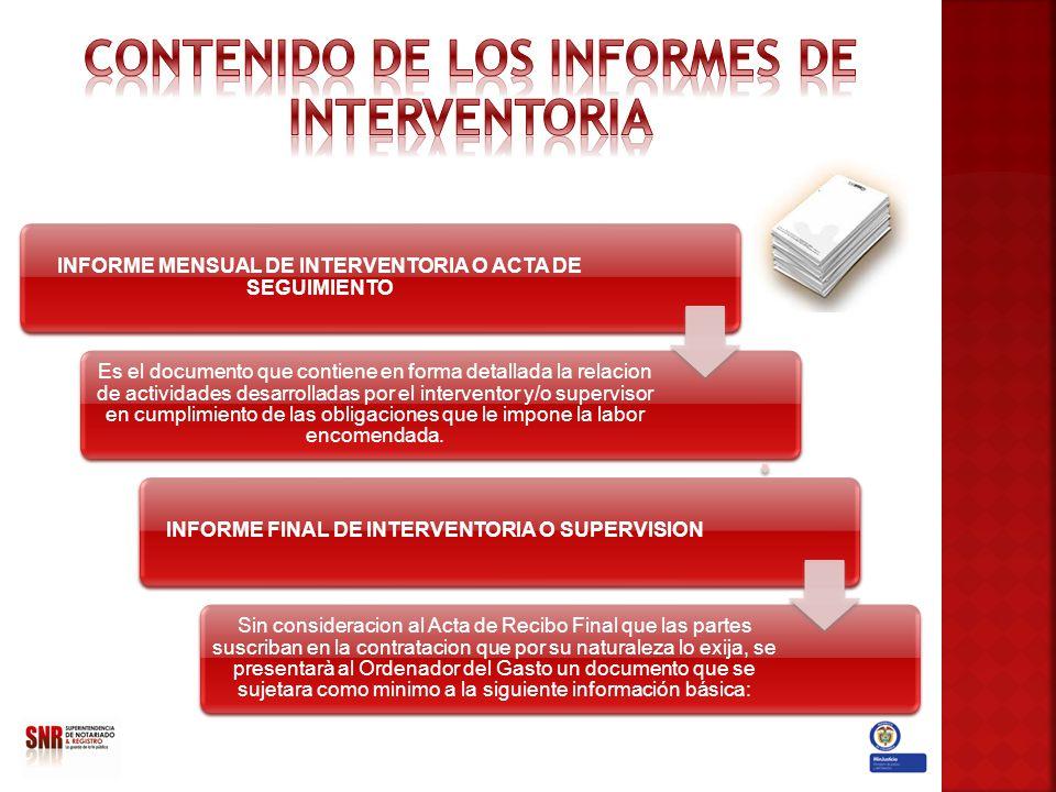 INFORME MENSUAL DE INTERVENTORIA O ACTA DE SEGUIMIENTO Es el documento que contiene en forma detallada la relacion de actividades desarrolladas por el