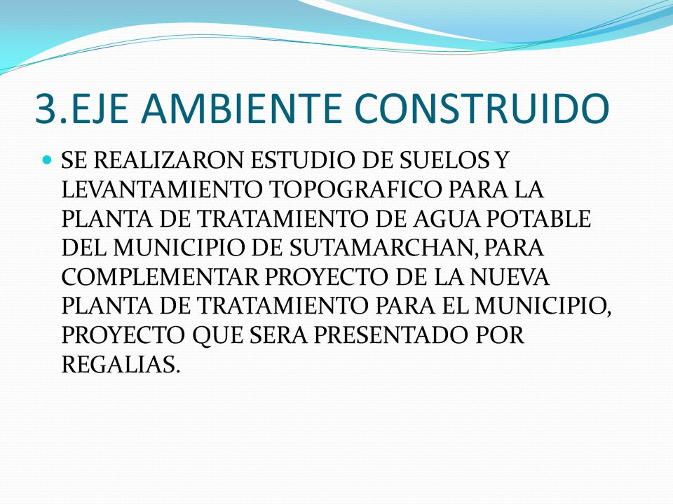 SE REALIZARON ESTUDIO DE SUELOS Y LEVANTAMIENTO TOPOGRAFICO PARA LA PLANTA DE TRATAMIENTO DE AGUA POTABLE DEL MUNICIPIO DE SUTAMARCHAN, PARA COMPLEMENTAR PROYECTO DE LA NUEVA PLANTA DE TRATAMIENTO PARA EL MUNICIPIO, PROYECTO QUE SERA PRESENTADO POR REGALIAS.