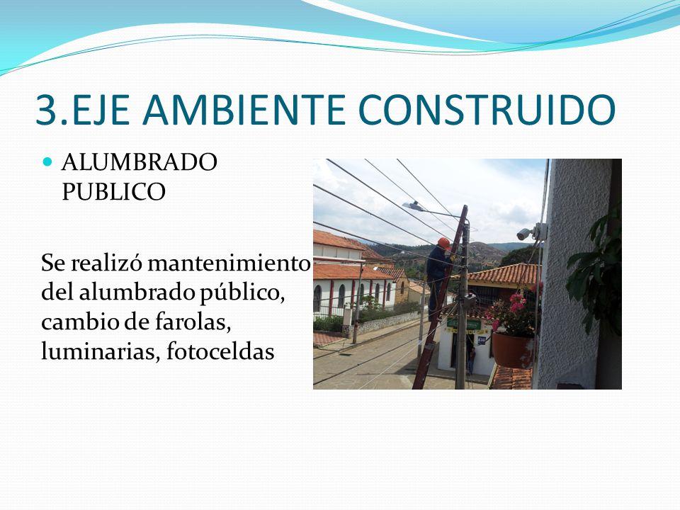 3.EJE AMBIENTE CONSTRUIDO ALUMBRADO PUBLICO Se realizó mantenimiento del alumbrado público, cambio de farolas, luminarias, fotoceldas