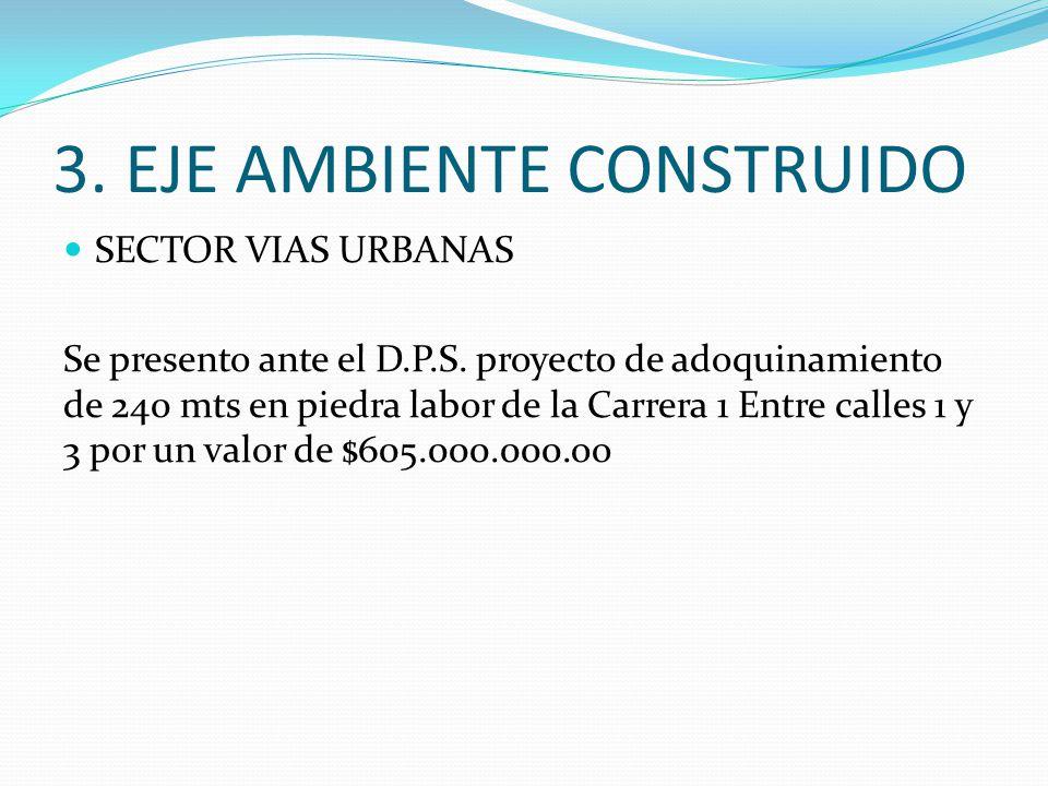 3. EJE AMBIENTE CONSTRUIDO SECTOR VIAS URBANAS Se presento ante el D.P.S. proyecto de adoquinamiento de 240 mts en piedra labor de la Carrera 1 Entre