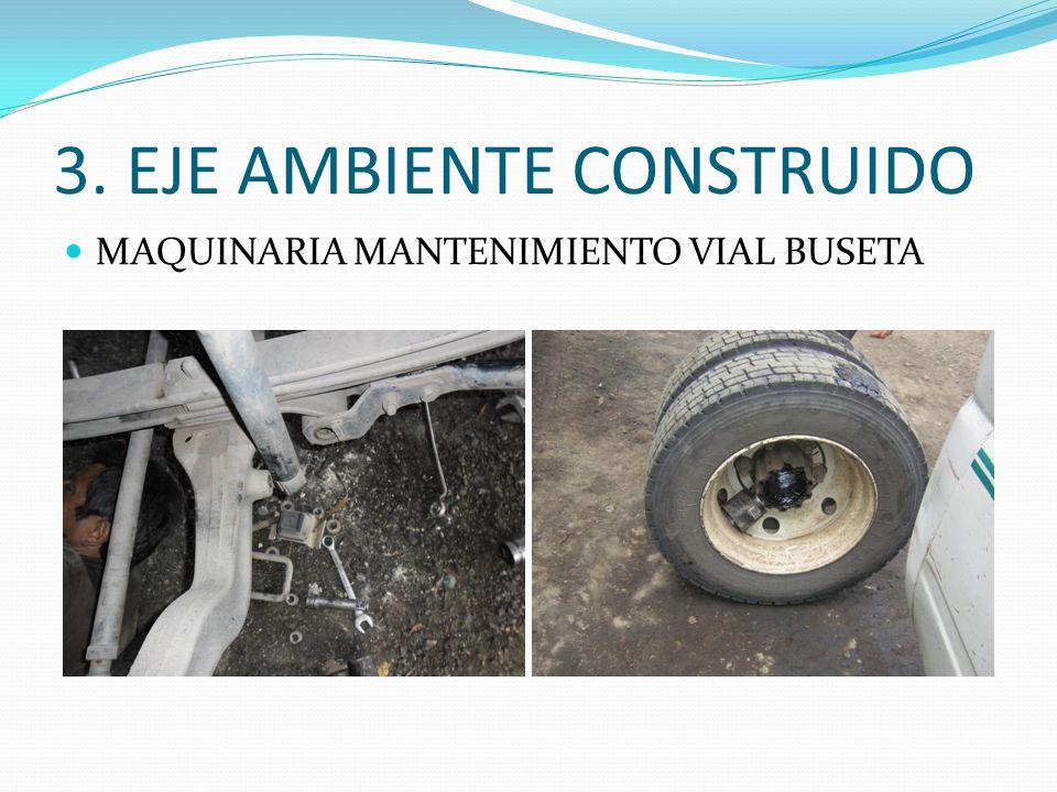 3. EJE AMBIENTE CONSTRUIDO MAQUINARIA MANTENIMIENTO VIAL BUSETA