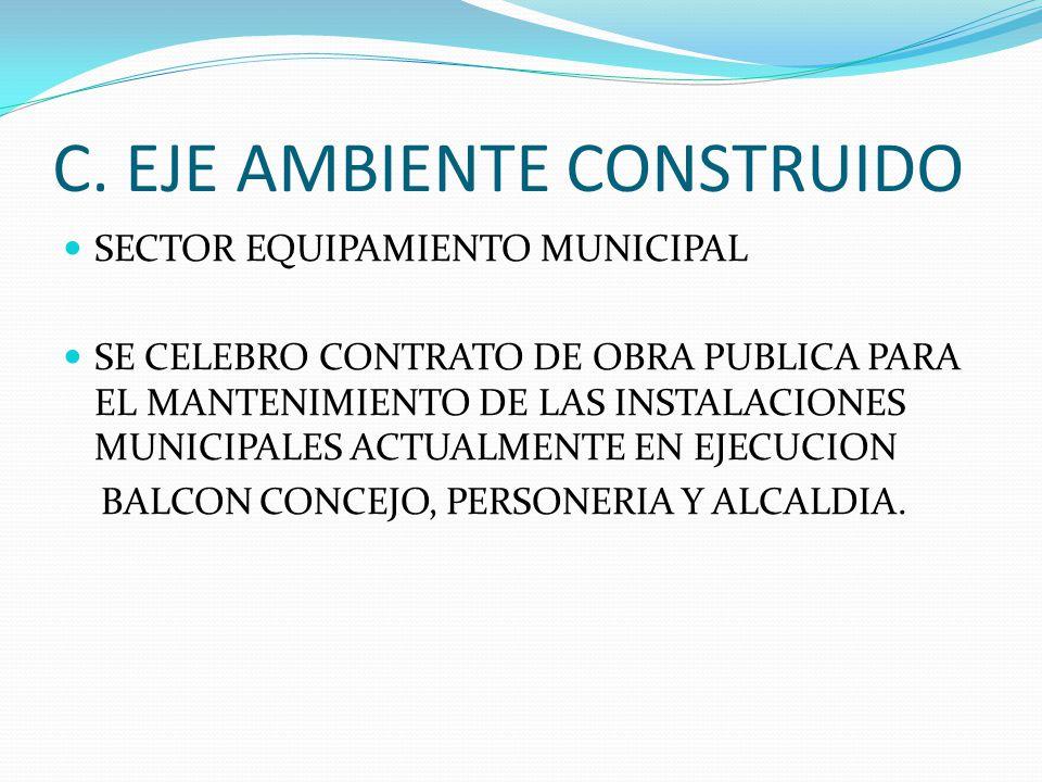 C. EJE AMBIENTE CONSTRUIDO SECTOR EQUIPAMIENTO MUNICIPAL SE CELEBRO CONTRATO DE OBRA PUBLICA PARA EL MANTENIMIENTO DE LAS INSTALACIONES MUNICIPALES AC