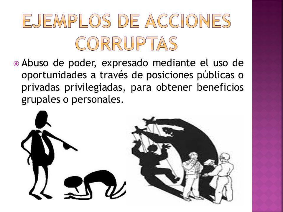 Abuso de poder, expresado mediante el uso de oportunidades a través de posiciones públicas o privadas privilegiadas, para obtener beneficios grupales