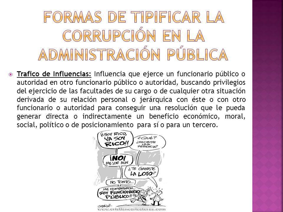 Trafico de Influencias: Influencia que ejerce un funcionario público o autoridad en otro funcionario público o autoridad, buscando privilegios del eje