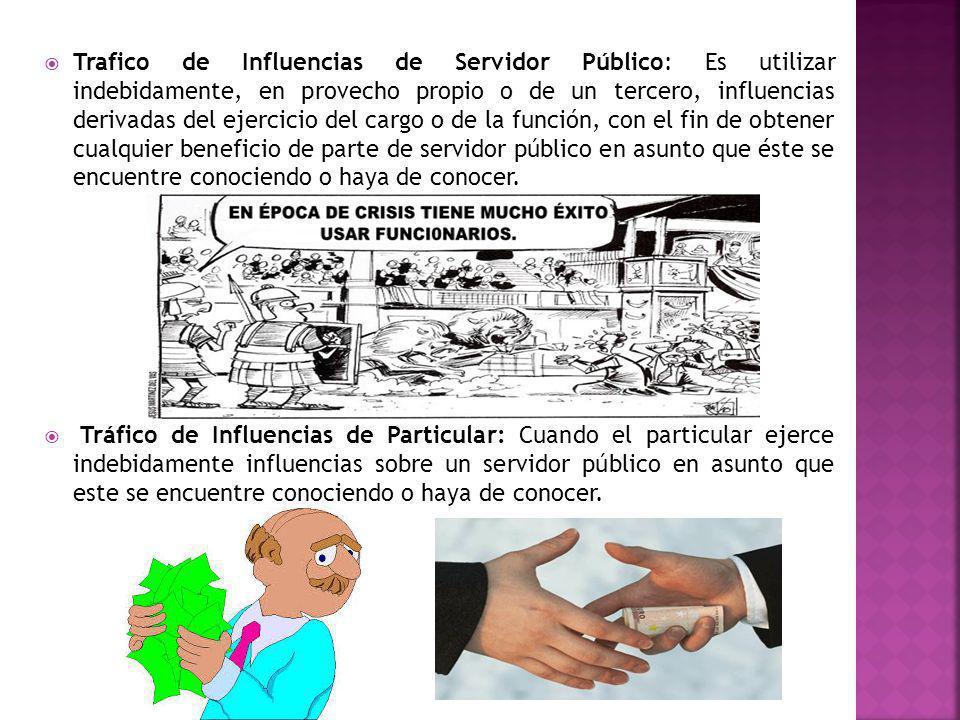 Trafico de Influencias de Servidor Público: Es utilizar indebidamente, en provecho propio o de un tercero, influencias derivadas del ejercicio del car