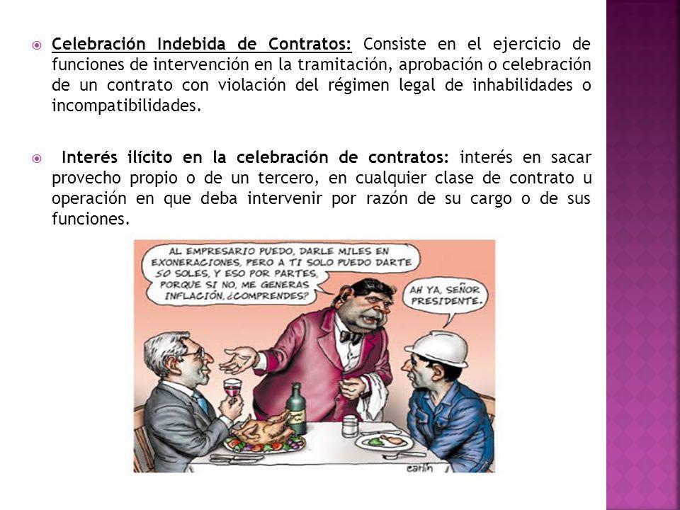 Celebración Indebida de Contratos: Consiste en el ejercicio de funciones de intervención en la tramitación, aprobación o celebración de un contrato co