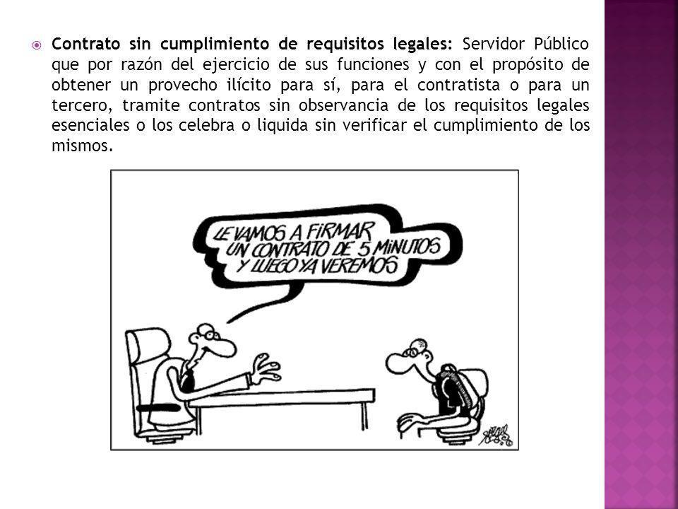 Contrato sin cumplimiento de requisitos legales: Servidor Público que por razón del ejercicio de sus funciones y con el propósito de obtener un provec
