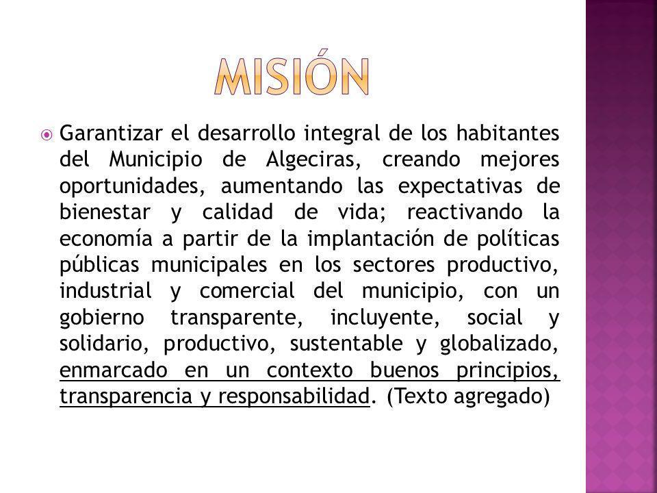 Garantizar el desarrollo integral de los habitantes del Municipio de Algeciras, creando mejores oportunidades, aumentando las expectativas de bienesta
