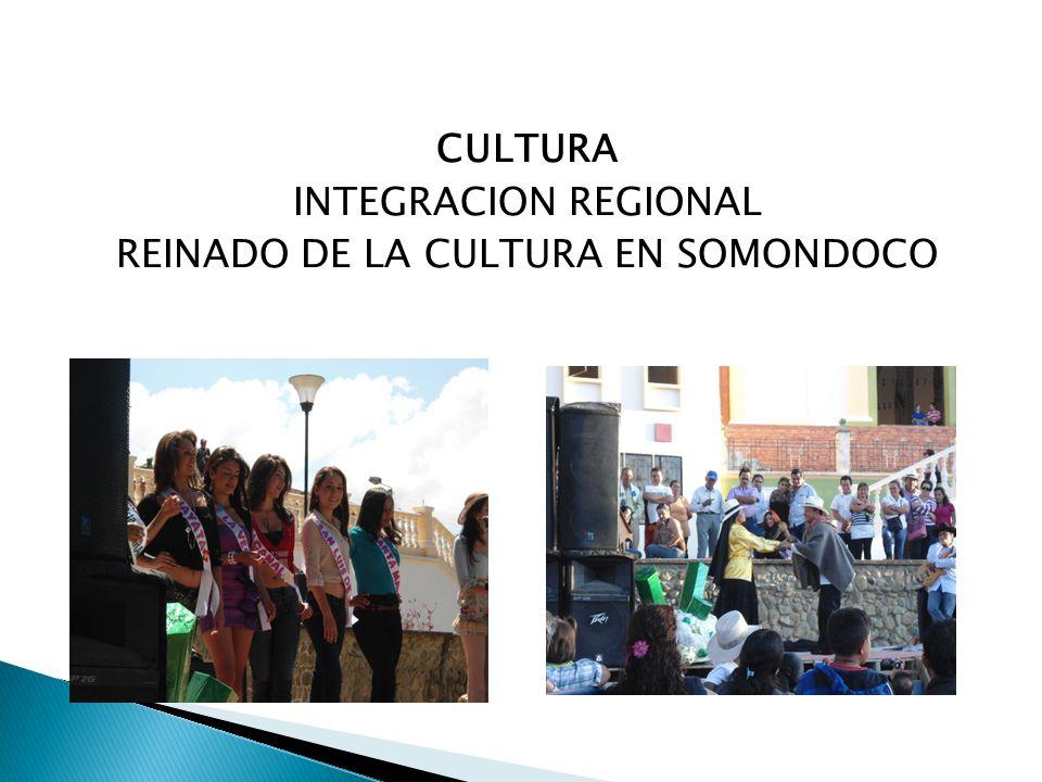 CULTURA INTEGRACION REGIONAL REINADO DE LA CULTURA EN SOMONDOCO