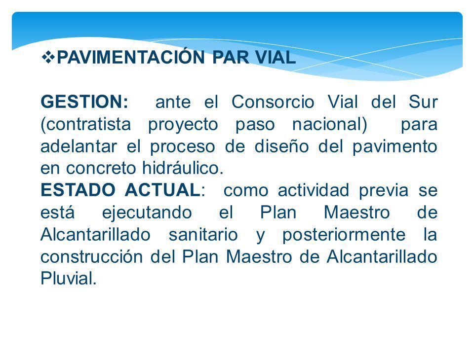 PAVIMENTACIÓN PAR VIAL GESTION: ante el Consorcio Vial del Sur (contratista proyecto paso nacional) para adelantar el proceso de diseño del pavimento