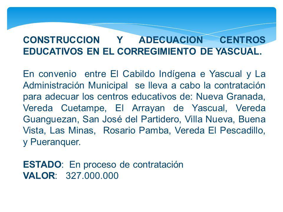 CONSTRUCCION Y ADECUACION CENTROS EDUCATIVOS EN EL CORREGIMIENTO DE YASCUAL. En convenio entre El Cabildo Indígena e Yascual y La Administración Munic