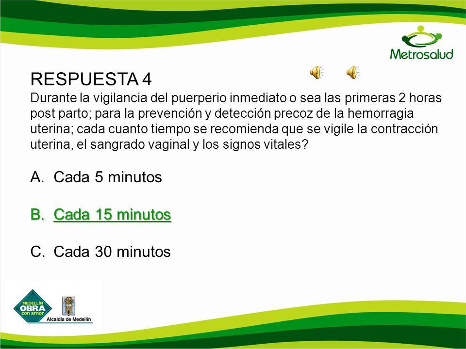 RESPUESTA 4 Durante la vigilancia del puerperio inmediato o sea las primeras 2 horas post parto; para la prevención y detección precoz de la hemorragi