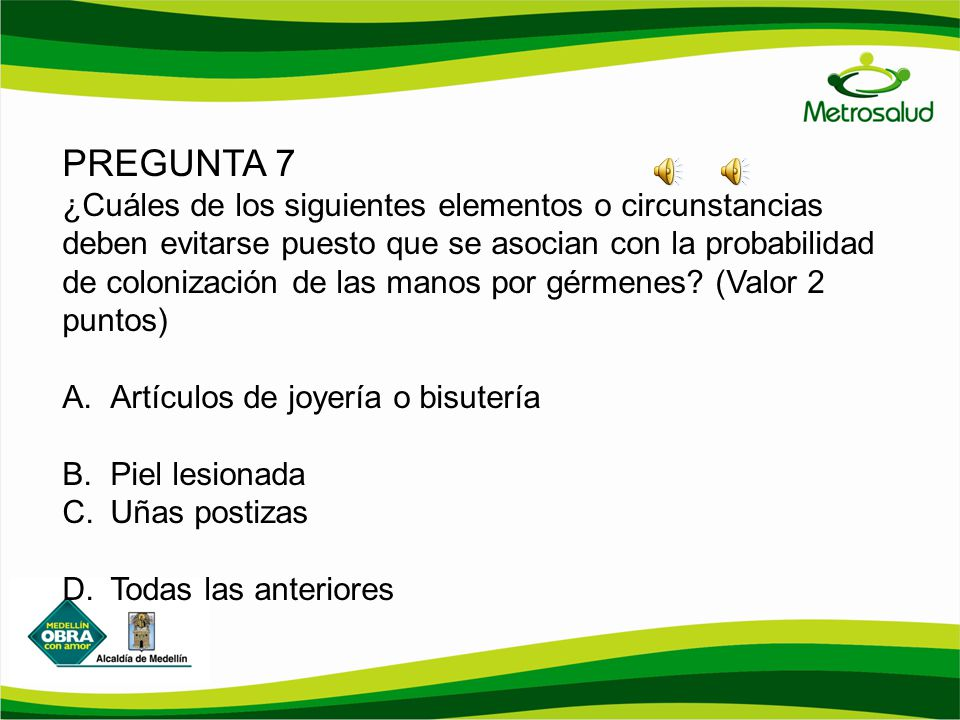 PREGUNTA 7 ¿Cuáles de los siguientes elementos o circunstancias deben evitarse puesto que se asocian con la probabilidad de colonización de las manos