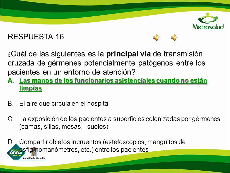 RESPUESTA 16 ¿ Cuál de las siguientes es la principal vía de transmisión cruzada de gérmenes potencialmente patógenos entre los pacientes en un entorn