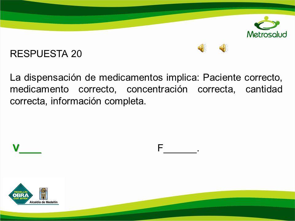 RESPUESTA 20 La dispensación de medicamentos implica: Paciente correcto, medicamento correcto, concentración correcta, cantidad correcta, información