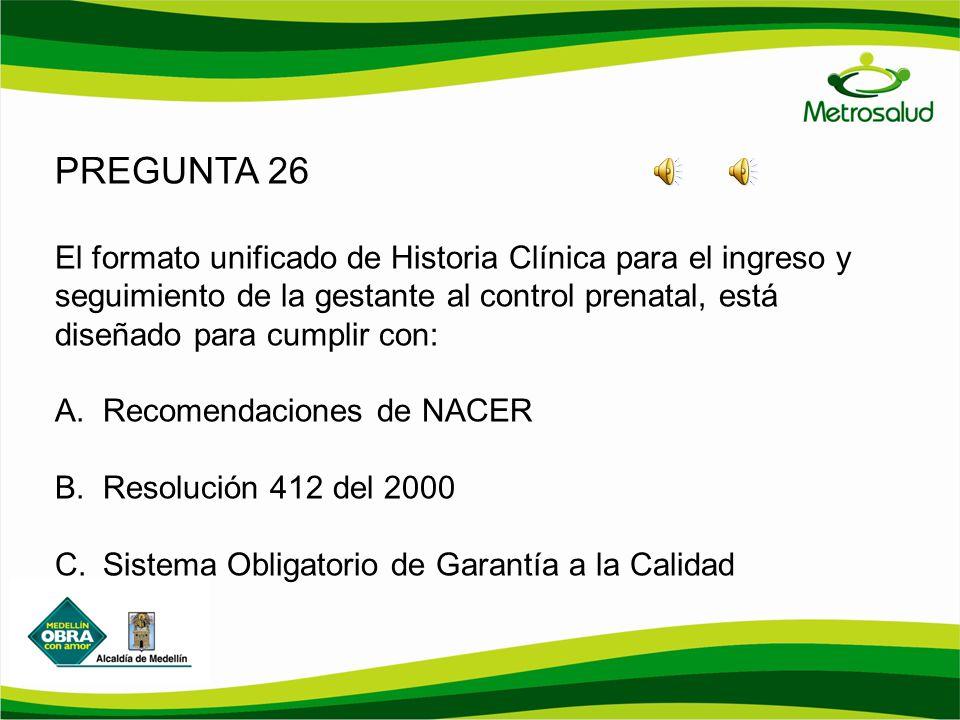 PREGUNTA 26 El formato unificado de Historia Clínica para el ingreso y seguimiento de la gestante al control prenatal, está diseñado para cumplir con: