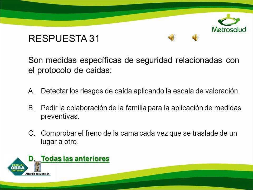 RESPUESTA 31 Son medidas específicas de seguridad relacionadas con el protocolo de caidas: A.Detectar los riesgos de caída aplicando la escala de valo
