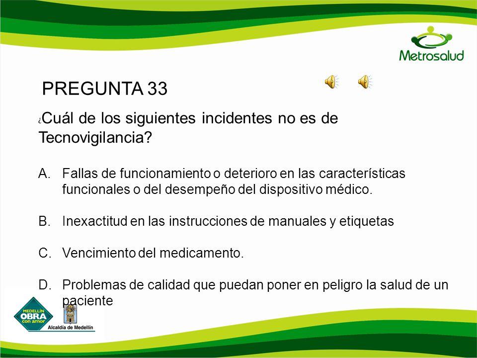 PREGUNTA 33 ¿ Cuál de los siguientes incidentes no es de Tecnovigilancia? A. Fallas de funcionamiento o deterioro en las características funcionales o