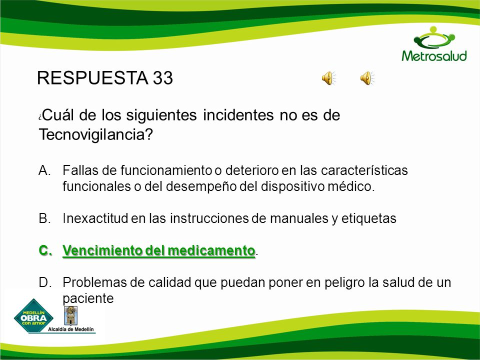 RESPUESTA 33 ¿ Cuál de los siguientes incidentes no es de Tecnovigilancia? A. Fallas de funcionamiento o deterioro en las características funcionales