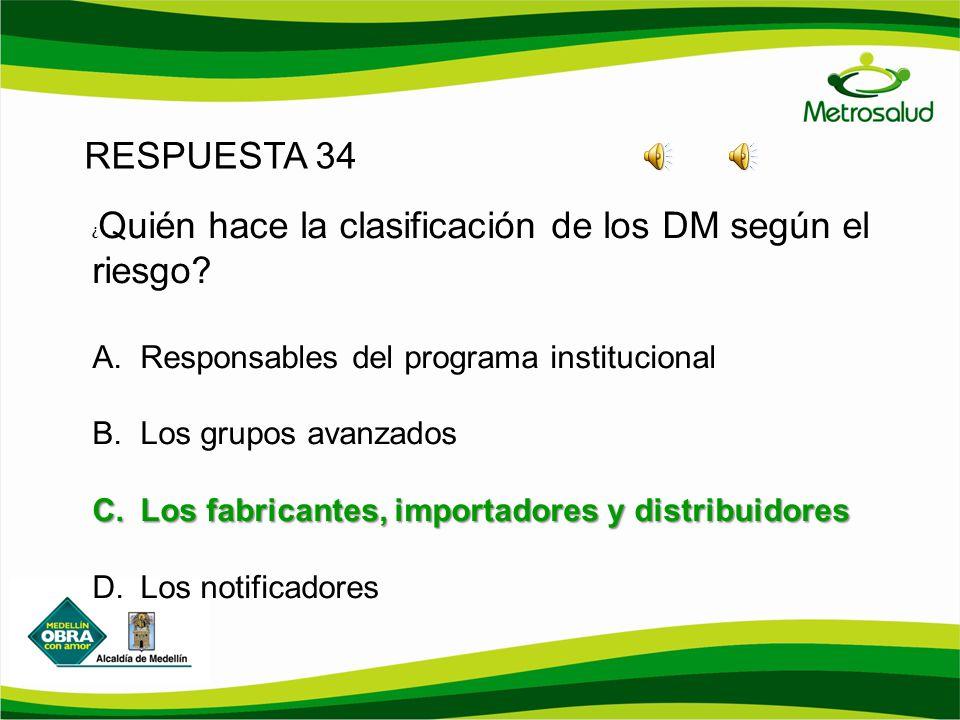 RESPUESTA 34 ¿ Quién hace la clasificación de los DM según el riesgo? A. Responsables del programa institucional B. Los grupos avanzados C. Los fabric