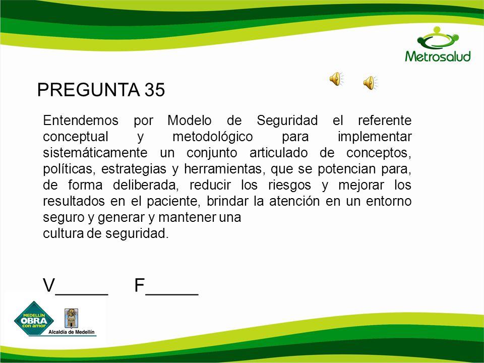 PREGUNTA 35 Entendemos por Modelo de Seguridad el referente conceptual y metodológico para implementar sistemáticamente un conjunto articulado de conc