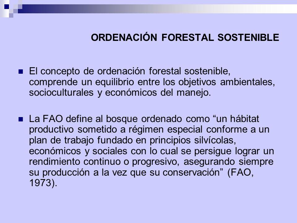 ORDENACIÓN FORESTAL SOSTENIBLE El concepto de ordenación forestal sostenible, comprende un equilibrio entre los objetivos ambientales, socioculturales