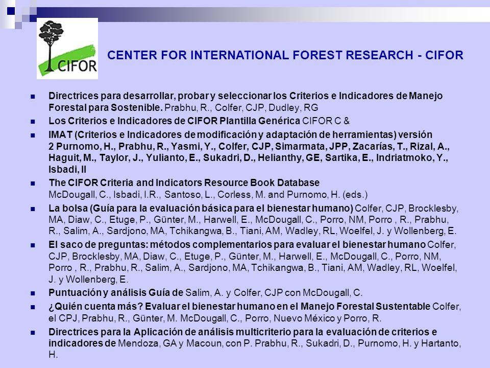Directrices para desarrollar, probar y seleccionar los Criterios e Indicadores de Manejo Forestal para Sostenible. Prabhu, R., Colfer, CJP, Dudley, RG