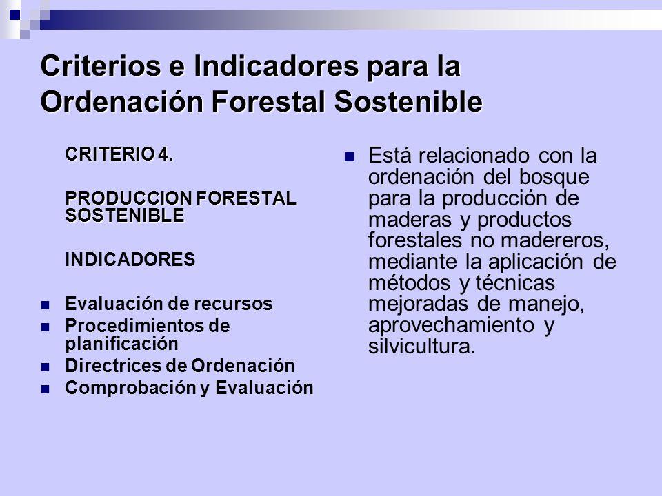 Criterios e Indicadores para la Ordenación Forestal Sostenible CRITERIO 4. PRODUCCION FORESTAL SOSTENIBLE INDICADORES Evaluación de recursos Procedimi