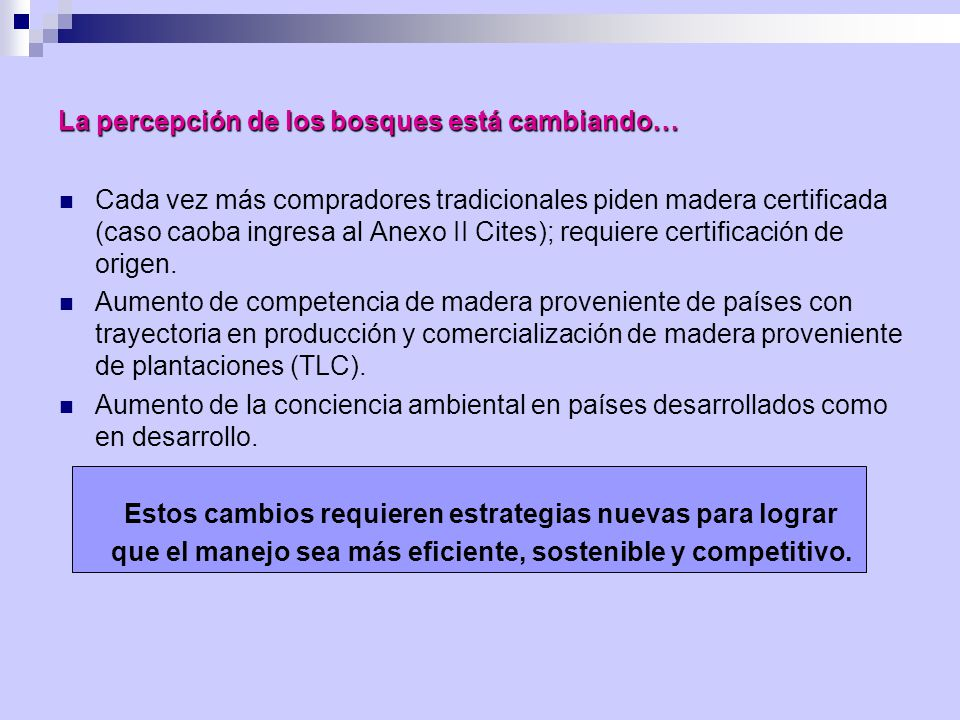 Cada vez más compradores tradicionales piden madera certificada (caso caoba ingresa al Anexo II Cites); requiere certificación de origen. Aumento de c