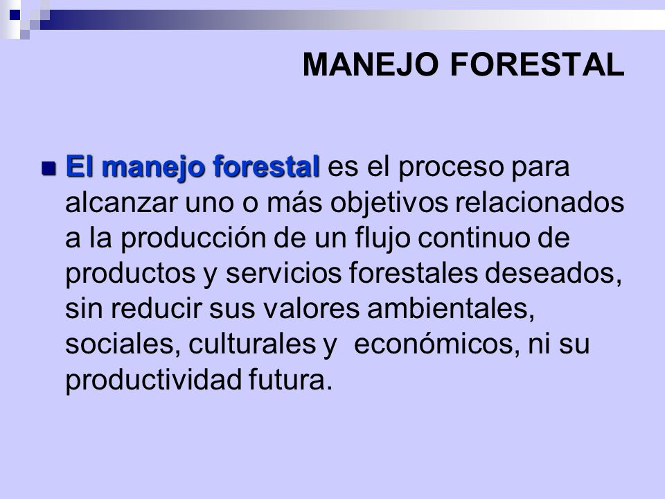 MANEJO FORESTAL El manejo forestal El manejo forestal es el proceso para alcanzar uno o más objetivos relacionados a la producción de un flujo continu