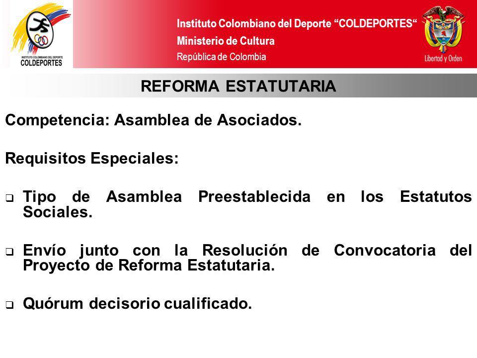 Instituto Colombiano del Deporte COLDEPORTES Ministerio de Cultura República de Colombia REFORMA ESTATUTARIA Competencia: Asamblea de Asociados. Requi