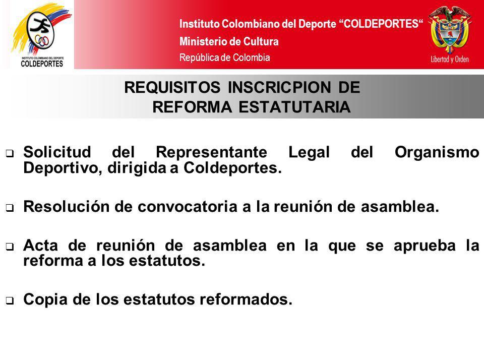 Instituto Colombiano del Deporte COLDEPORTES Ministerio de Cultura República de Colombia REQUISITOS INSCRICPION DE REFORMA ESTATUTARIA Solicitud del R