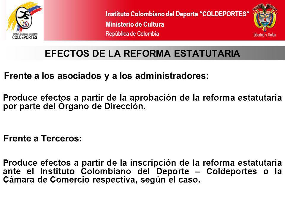 Instituto Colombiano del Deporte COLDEPORTES Ministerio de Cultura República de Colombia EFECTOS DE LA REFORMA ESTATUTARIA Frente a los asociados y a
