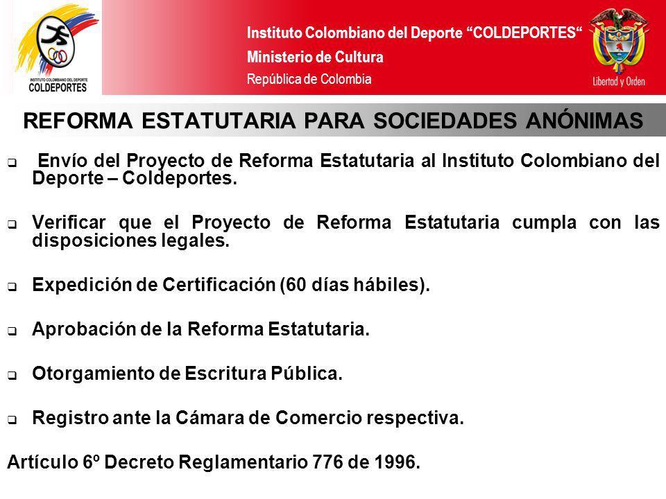 Instituto Colombiano del Deporte COLDEPORTES Ministerio de Cultura República de Colombia REFORMA ESTATUTARIA PARA SOCIEDADES ANÓNIMAS Envío del Proyec
