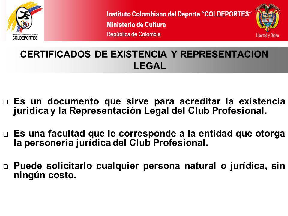 Instituto Colombiano del Deporte COLDEPORTES Ministerio de Cultura República de Colombia CERTIFICADOS DE EXISTENCIA Y REPRESENTACION LEGAL Es un docum