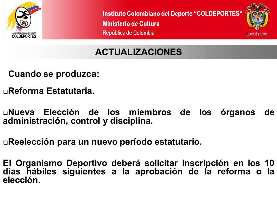 Instituto Colombiano del Deporte COLDEPORTES Ministerio de Cultura República de Colombia ACTUALIZACIONES Reforma Estatutaria. Nueva Elección de los mi