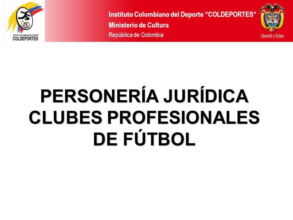Instituto Colombiano del Deporte COLDEPORTES Ministerio de Cultura República de Colombia PERSONERÍA JURÍDICA CLUBES PROFESIONALES DE FÚTBOL